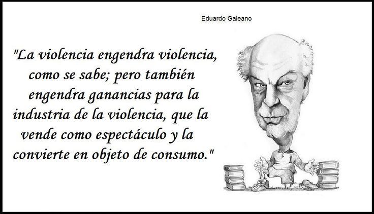 Más frases célebres de #EduardoGaleano RIP para un grande Latinoamericano