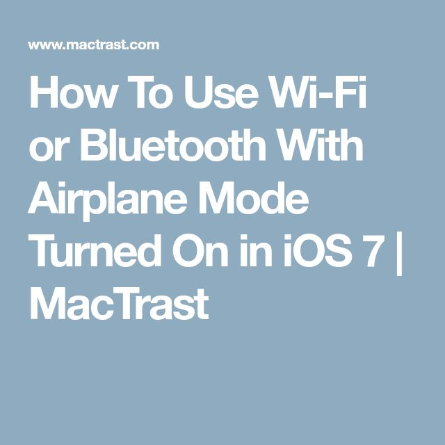 How To Use Wi-Fi or Bluetooth With Airplane Mode Turned On in iOS 7 | MacTrast