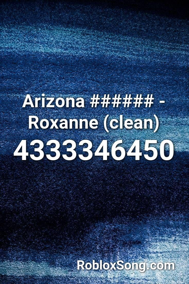 Arizona Roxanne Clean Roblox Id Roblox Music Codes Roblox Songs Arizona