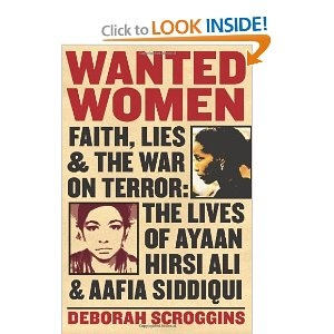 Wanted Women: Faith, Lies, and the War on Terror: The Lives of Ayaan Hirsi Ali and Aafia Siddiqui by deborah scroggins
