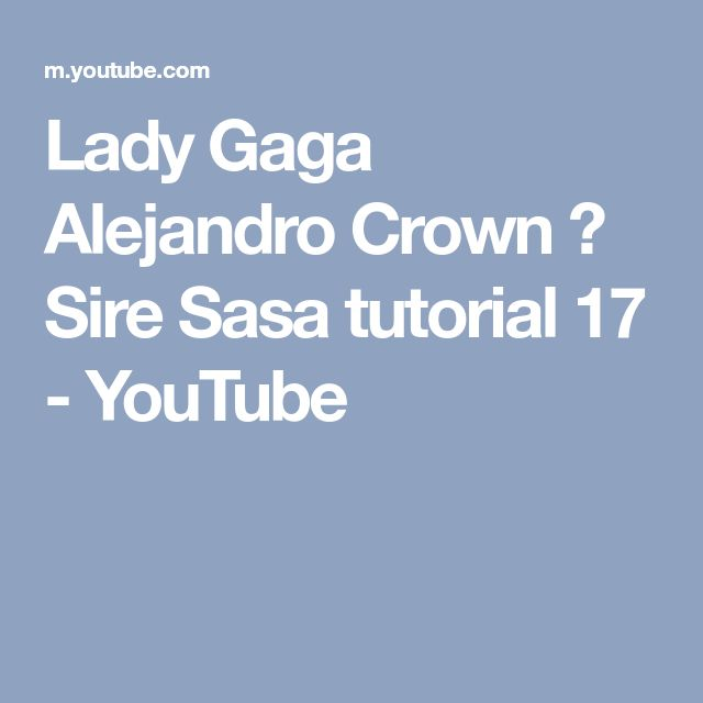 Lady Gaga Alejandro Crown ♚ Sire Sasa tutorial 17 - YouTube