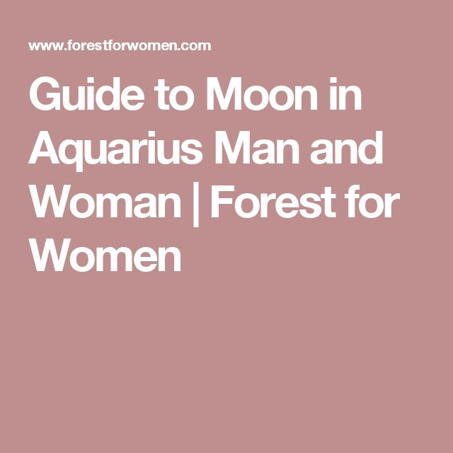 Guide to Moon in Aquarius Man and Woman | Forest for Women