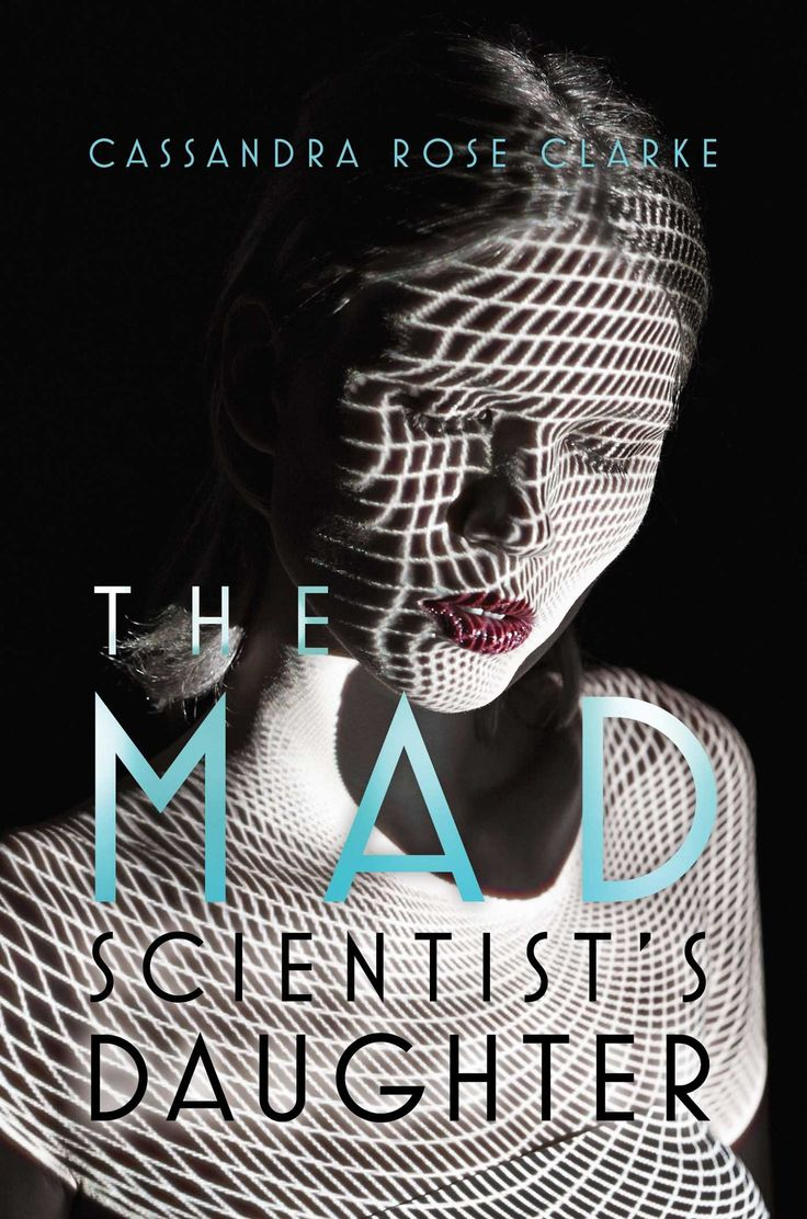 The Mad Scientist's Daughter By Cassandra Rose Clarke  Hardcover: 336  Pages  Publisher: