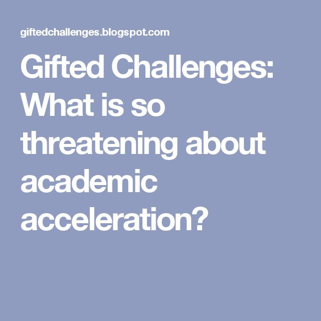 Gifted Challenges: What is so threatening about academic acceleration?