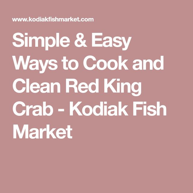 Simple & Easy Ways to Cook and Clean Red King Crab - Kodiak Fish Market