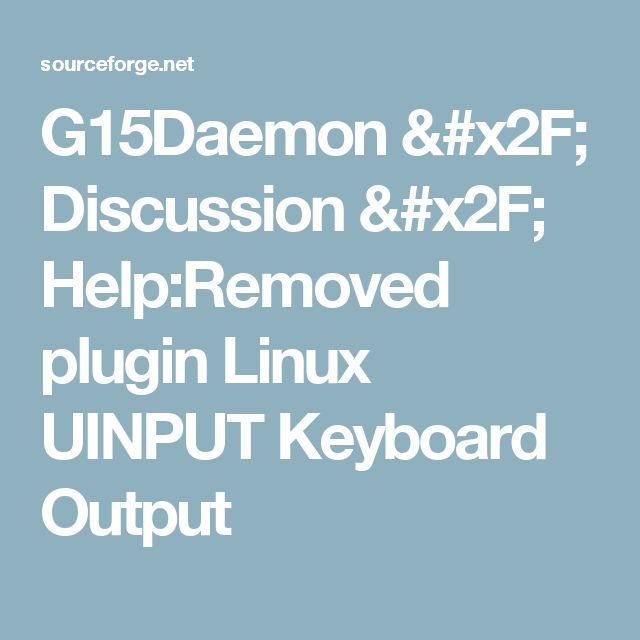 G15Daemon / Discussion /    Help:Removed plugin Linux UINPUT Keyboard Output
