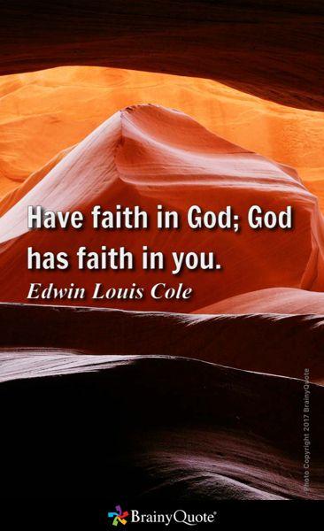 Have faith in God; God has faith in you. - Edwin Louis Cole