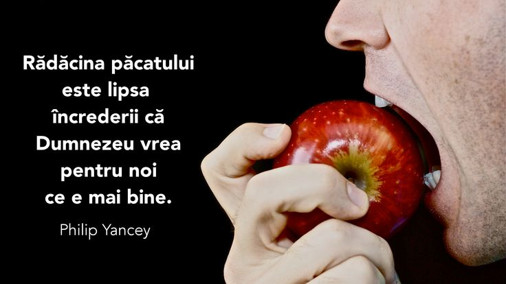 A quote by Philip Yancey on what lies at the heart of sin in Romanian.