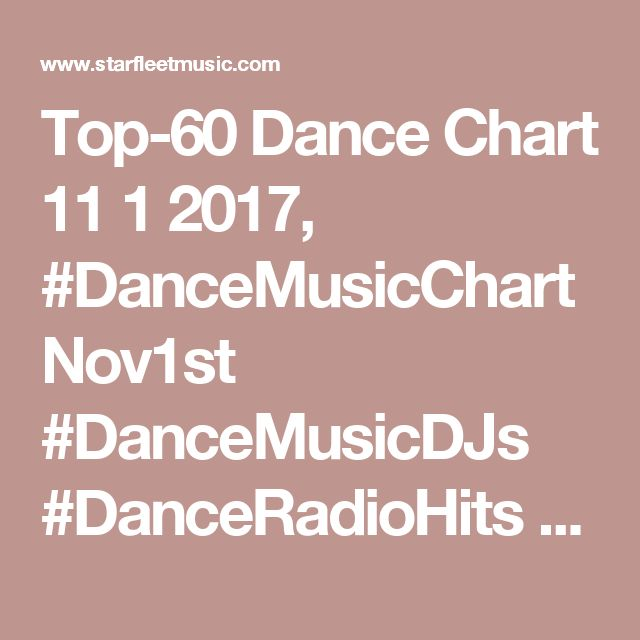 Top-60 Dance Chart 11 1 2017, #DanceMusicChartNov1st #DanceMusicDJs #DanceRadioHits #StarfleetMusicPoolDJs It's the 1st of November & our latest charts are available on our website. See the top 60 Dance songs our global DJs are playing. We support radio too. Let's dance!