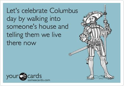 : Columbus Day, Happy Columbus, Columbusday, Funny Stuff, So True, Ecards, Celebrity Columbus, True Stories, Native American