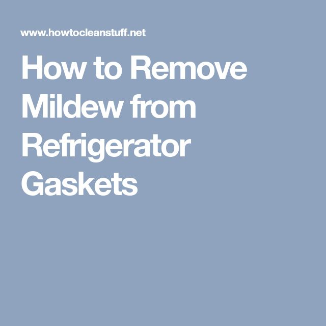 How to Remove Mildew from Refrigerator Gaskets