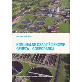 Jakubus M.: Komunalne osady ściekowe : geneza - gospodarka.- Poznań : Wydawnictwo Uniwersytetu Przyrodniczego, 2012. Sygn.: 175542