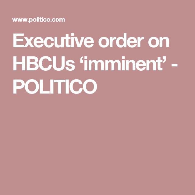 Executive order on HBCUs 'imminent' - POLITICO