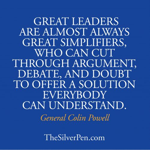 Great Leaders are Great Simplifiers, http://www.thesilverpen.com/2013/07/03/great-leaders/