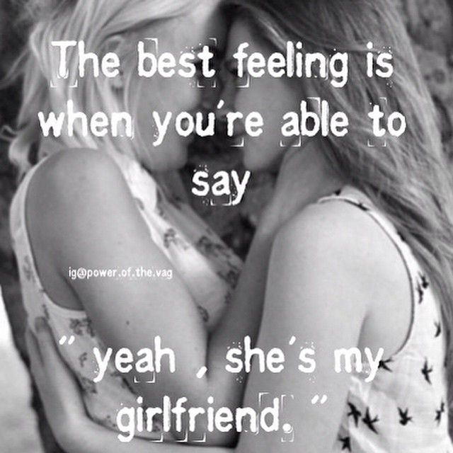The best feeling is when you're able to say Yeah, she's my girlfriend.