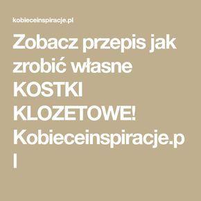 Zobacz przepis jak zrobić własne KOSTKI KLOZETOWE! Kobieceinspiracje.pl
