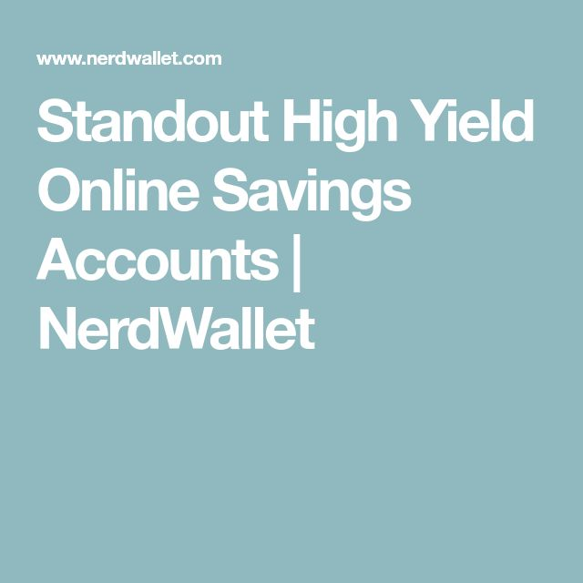 Standout High Yield Online Savings Accounts | NerdWallet