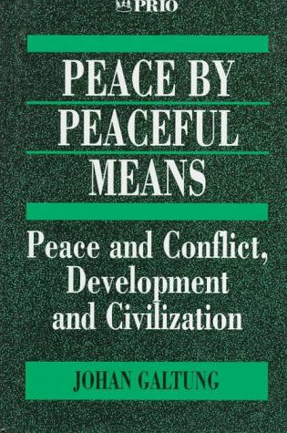 Peace by Peaceful Means: Peace and Conflict, Development and Civilization (International Peace Research...