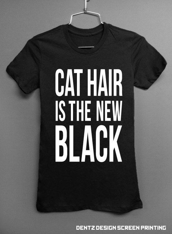 Cat Hair Is The New Black Black Cat Tshirt by DentzDesign on Etsy, $15.00