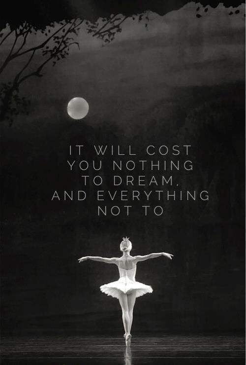 It will cost you nothing to dream. And everything not to. #dance #ballet #quotes