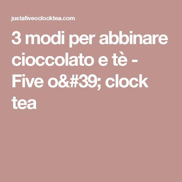 3 modi per abbinare cioccolato e tè - Five o' clock tea