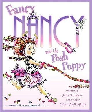 Fancy Nancy and the Posh Puppy by Jane O'Connor. Fancy Nancy is back! And when her family decides to get a dog, she's certain she can be fancier than ever. After all, a papillon—a small, delicate, fluffy dog—is the ultimate accessory. But her family wants a large, plain dog. How unglamorous!