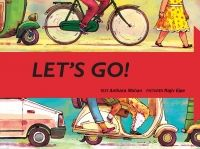 Rs. 125. Let's Go! - Anthara Mohan, Rajiv Eipe, Tulika Books, 24 Pages, Paperback. 10, 9, 8, 7 – count the children as they come leaping, riding, zooming in on cycles, scooters, rickshas… A racy counting book with a different mode of transport on every spread! Children with completely different personalities brighten up the streets.