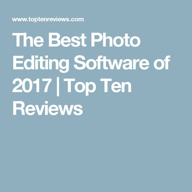 The Best Photo Editing Software of 2017   Top Ten Reviews