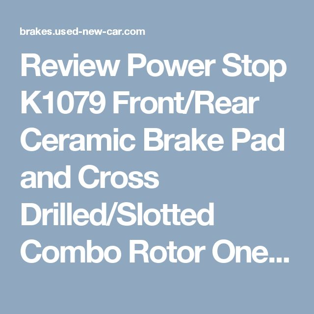 Review Power Stop K1079 Front/Rear Ceramic Brake Pad and Cross Drilled/Slotted Combo Rotor One-Click Brake Kit (K1079) search and price trends:       Front/rear rotors and brake pads included.     Ceramic pads decrease sound fade and dust.     One Click brake kit is everything you need.     Parts are engineered to work together.     Pre-paired parts prepared to install.