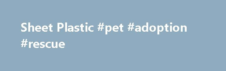 Sheet Plastic #pet #adoption #rescue http://pet.remmont.com/sheet-plastic-pet-adoption-rescue/  The UK's BIGGEST online stockist of plastic sheet products. Order Acrylic Sheets online now. The largest online stockist of Plastic Sheets in the UK. Sheet Plastics are the UK'S largest online plastic sheet stockist. Offering our customers a large range of plastic sheet products which include Acrylic sheet, Polycarbonate sheet, Foam pvc sheet, Aluminium composite sheet, and many other plastic…