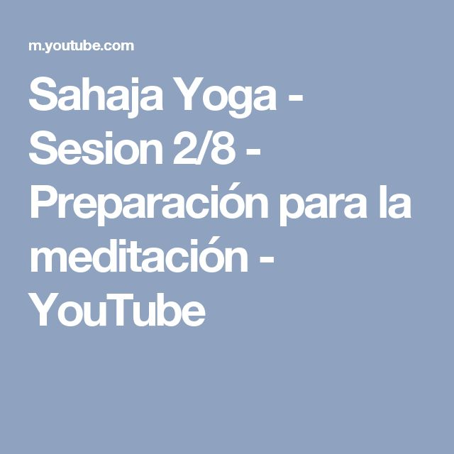 Sahaja Yoga - Sesion 2/8 - Preparación para la meditación - YouTube