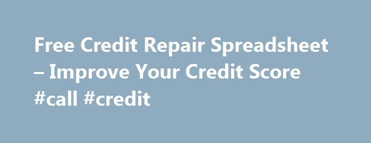 Free Credit Repair Spreadsheet – Improve Your Credit Score #call #credit http://credit-loan.remmont.com/free-credit-repair-spreadsheet-improve-your-credit-score-call-credit/  #repair credit # Credit Repair Spreadsheet Download the Debt Reduction Calculator – Credit Repair Edition for Excel The new Credit Repair Edition of our popular debt reduction calculator is designed to help you improve your credit score by using the snowball effect to reduce your credit card balances to specific levels…