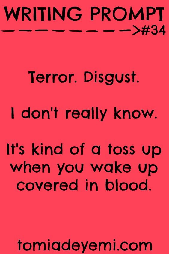 Terror. Disgust. I don't really know. It's kind of a toss up when you wake up covered in blood.