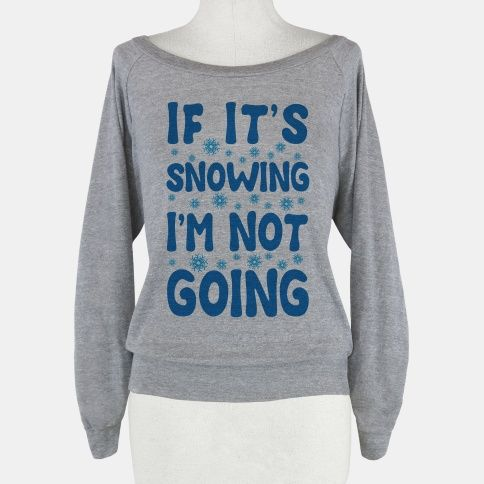 If It's Snowing I'm Not Going | T-Shirts, Tank Tops, Sweatshirts and Hoodies | HUMAN