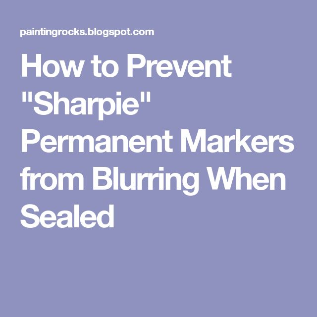 """How to Prevent """"Sharpie"""" Permanent Markers from Blurring When Sealed"""
