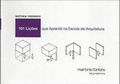101 LIÇÕES QUE APRENDI NA ESCOLA DE ARQUITETURA