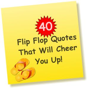 40 Flip Flop Quotes and Sayings  that will cheer you up! #flipflopquotes #flipflopsayings