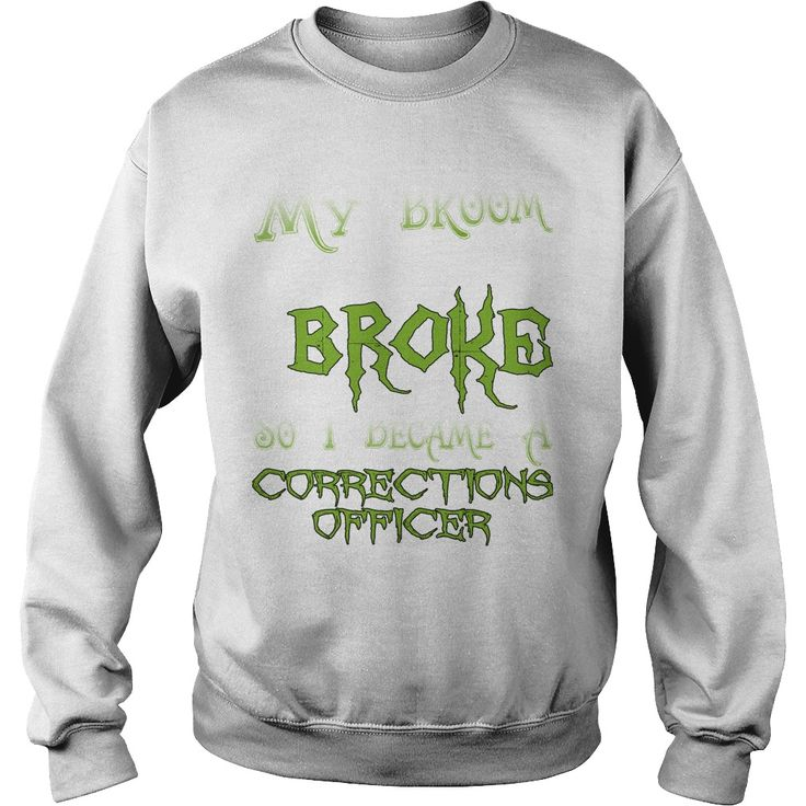 My Broom Broke So I Became  A Corrections Officer T-Shirt #gift #ideas #Popular #Everything #Videos #Shop #Animals #pets #Architecture #Art #Cars #motorcycles #Celebrities #DIY #crafts #Design #Education #Entertainment #Food #drink #Gardening #Geek #Hair #beauty #Health #fitness #History #Holidays #events #Home decor #Humor #Illustrations #posters #Kids #parenting #Men #Outdoors #Photography #Products #Quotes #Science #nature #Sports #Tattoos #Technology #Travel #Weddings #Women