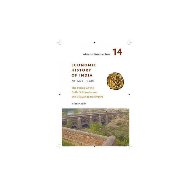 Economic History of India Ad 1206-1526 : The Period of the Delhi Sultanate and the Vijayanagara Empire