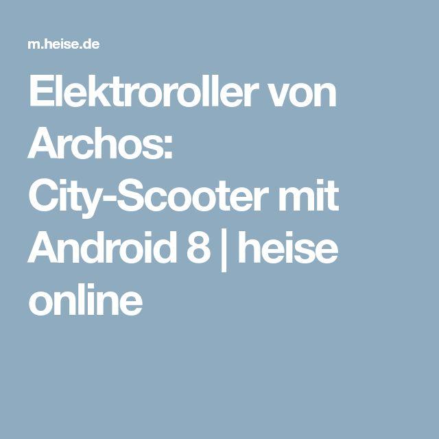 Elektroroller von Archos: City-Scooter mit Android 8 | heise online