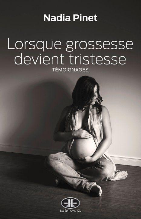 Lorsque grossesse devient tristesse ce livre regroupe - Grossesse apres fausse couche naturelle ...