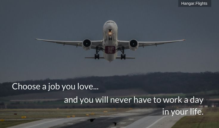 Choose a job you love... And you will never have to work a day in your life.