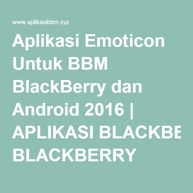 Aplikasi Emoticon Untuk BBM BlackBerry dan Android 2016 | APLIKASI BLACKBERRY