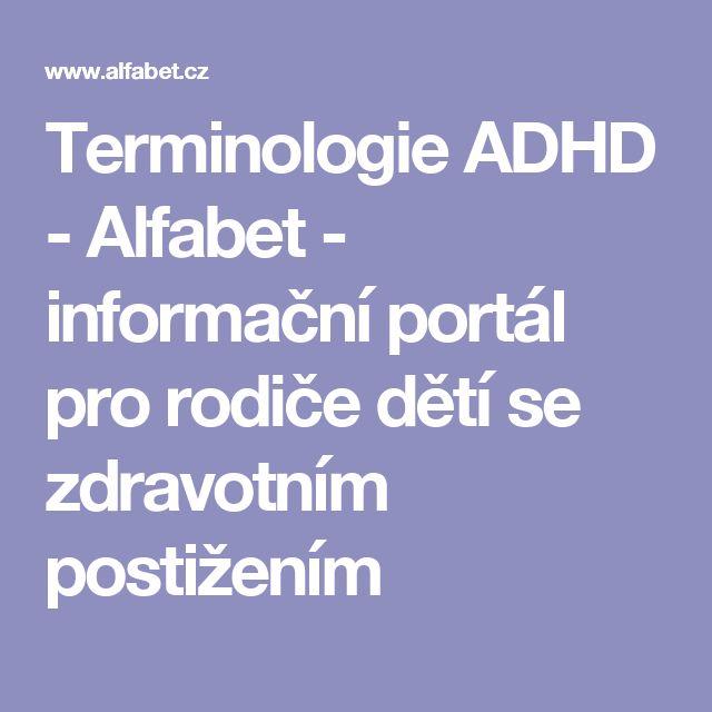 Terminologie ADHD - Alfabet - informační portál pro rodiče dětí se zdravotním postižením