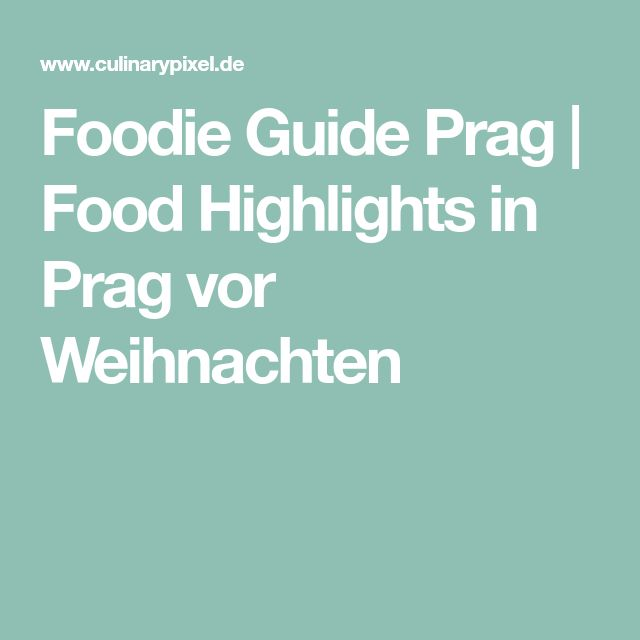 Foodie Guide Prag | Food Highlights in Prag vor Weihnachten