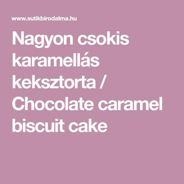 Nagyon csokis karamellás keksztorta / Chocolate caramel biscuit cake