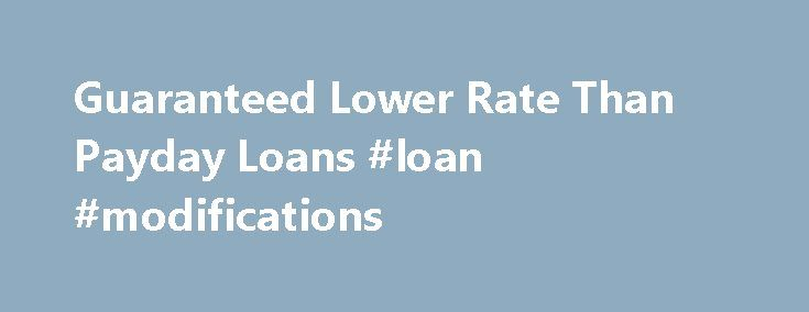 Guaranteed Lower Rate Than Payday Loans #loan #modifications http://loan.remmont.com/guaranteed-lower-rate-than-payday-loans-loan-modifications/  #low interest rate loans # To take the Dollar Loan Center challenge: 2. We GUARANTEE to beat the rate of any Payday Loan or Payday Advance company in your area. If we can t, your short-term loan is FREE*! The Dollar Loan Center Guarantee offers our signature loan alternatives which are superior to the traditional…The post Guaranteed Lower Rate Than…