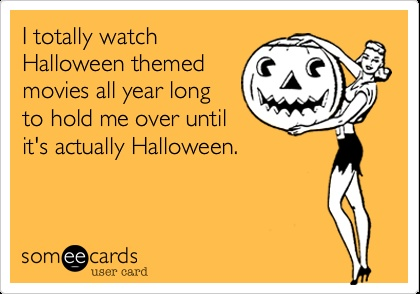 I totally watch Halloween themed movies all year long to hold me over until it's actually Halloween. :) (Especially The Nightmare Before Christmas!)