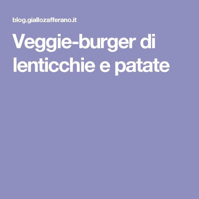 Veggie-burger di lenticchie e patate