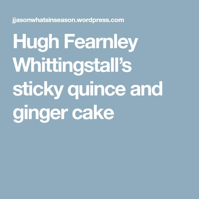 Hugh Fearnley Whittingstall's sticky quince and ginger cake